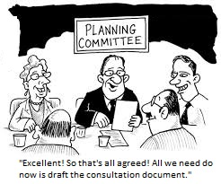 'Excellent! So that's all agreed, then! All we need do now is draft the consultation document.' (cartoonstock.com)